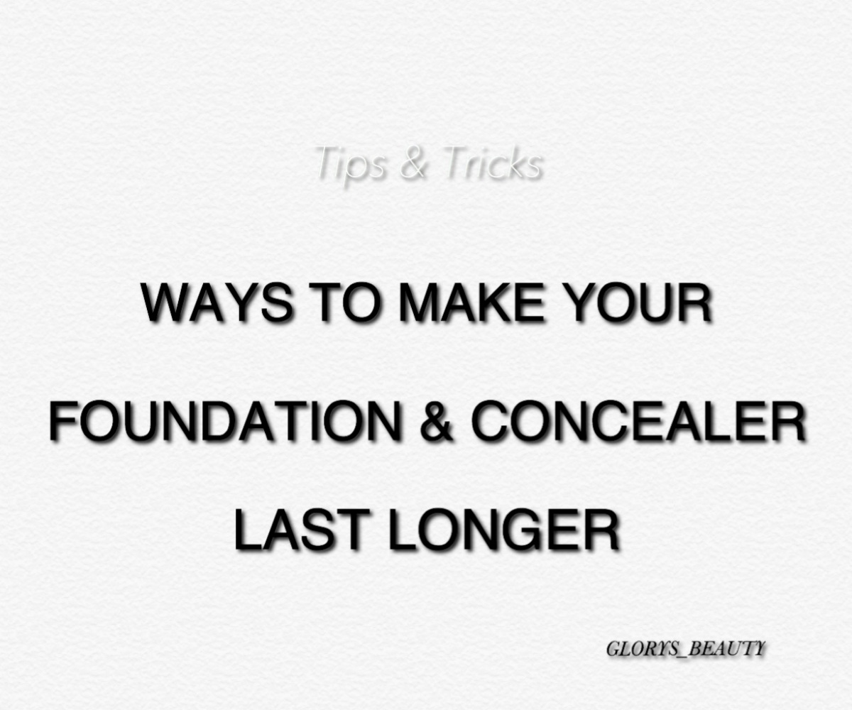 TIPS AND TRICKS - WAYS TO MAKE YOUR FOUNDATION & CONCEALER LAST LONGER.